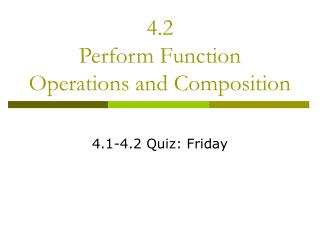 4.2 Perform Function Operations and Composition