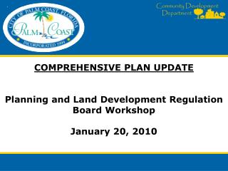 COMPREHENSIVE PLAN UPDATE Planning and Land Development Regulation Board Workshop January 20, 2010