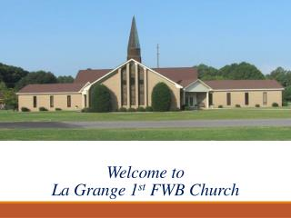 Welcome to  La Grange 1 st  FWB Church
