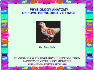 PHYSIOLOGY ANATOMY OF FOWL REPRODUCTIVE TRACT
