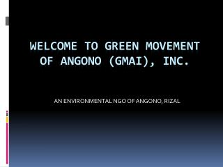 Welcome to green movement of  angono  ( gmai ), inc.