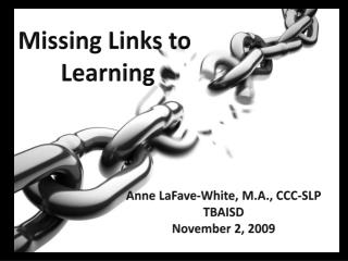 Missing Links to  Learning