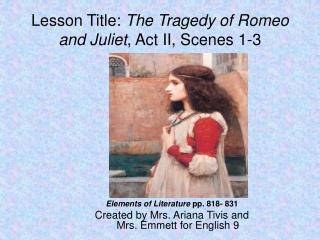 Lesson Title:  The Tragedy of Romeo and Juliet , Act II, Scenes 1-3