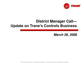 District Manager Call— Update on Trane's Controls Business