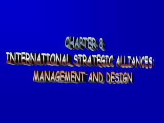 CHAPTER 8 INTERNATIONAL STRATEGIC ALLIANCES: MANAGEMENT AND DESIGN
