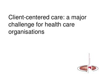 Client-centered care: a major challenge for health care organisations