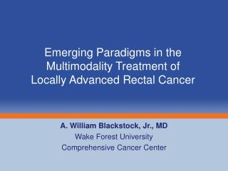 Emerging Paradigms in the  Multimodality Treatment of  Locally Advanced Rectal Cancer