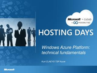 Windows Azure Platform:  technical  fundamentals Kurt CLAEYS TSP Azure