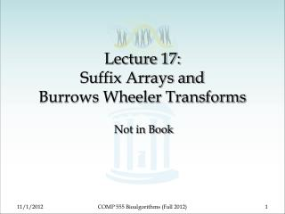 Lecture 17: Suffix Arrays and  Burrows Wheeler Transforms