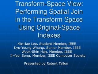 Transform-Space View: Performing Spatial Join in the Transform Space Using Original-Space Indexes