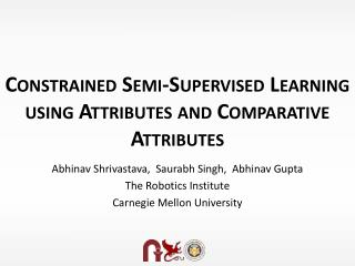 Constrained Semi-Supervised Learning  using  Attributes and Comparative Attributes