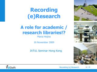 Recording (e)Research A role for academic / research libraries!? Maria Heijne 16 November 2009