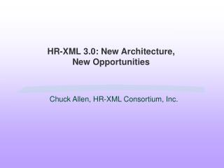 HR-XML 3.0: New Architecture, New Opportunities