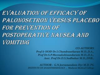 CO-AUTHORS Prof & HOD Dr.I.Chandrasekaran M.D.,D.A., Prof Dr.S.P.Meenakshisundaram M.D.,D.A.,