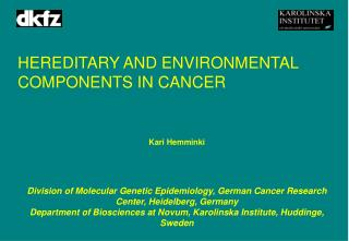 HEREDITARY AND ENVIRONMENTAL COMPONENTS IN CANCER