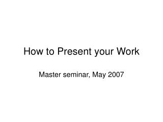 How to Present your Work