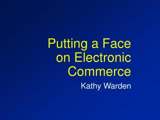 Putting a Face on Electronic Commerce