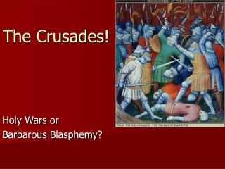 The Crusades!