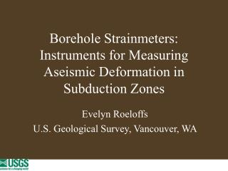 Borehole Strainmeters: Instruments for Measuring Aseismic Deformation in Subduction Zones