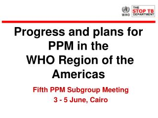 Progress and plans for PPM in the  WHO Region of the Americas