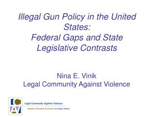 Illegal Gun Policy in the United States: Federal Gaps and State Legislative Contrasts   Nina E. Vinik Legal Community Ag