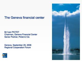 The Geneva financial center Mr Ivan PICTET Chairman, Geneva Financial Center