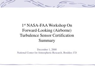 1 st  NASA-FAA Workshop On Forward-Looking (Airborne) Turbulence Sensor Certification Summary