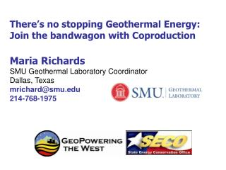 There s no stopping Geothermal Energy: Join the bandwagon with Coproduction   Maria Richards SMU Geothermal Laboratory C