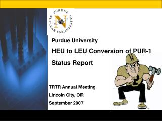 Purdue University HEU to LEU Conversion of PUR-1 Status Report