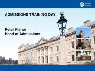 ADMISSIONS TRAINING DAY Peter Fisher Head of Admissions