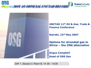 UNCTAD 11 th  Oil & Gas, Trade & Finance Conference Nairobi, 23 rd  May 2007