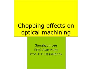 Chopping effects on optical machining