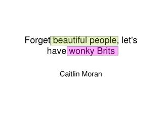 Forget beautiful people, let's have wonky Brits