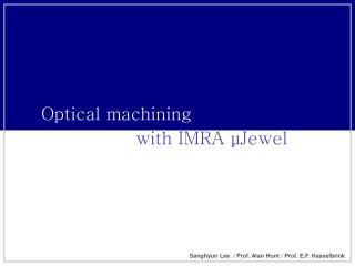 Optical machining  with IMRA  μ Jewel