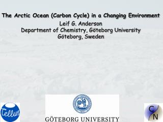 The Arctic Ocean (Carbon Cycle) in a Changing Environment Leif G. Anderson