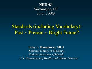 Betsy L. Humphreys, MLS 			National Library of Medicine 			National Institutes of Health