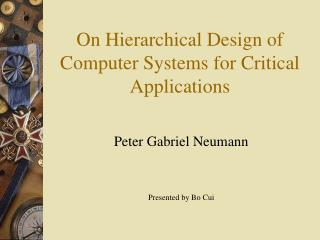 On Hierarchical Design of Computer Systems for Critical Applications