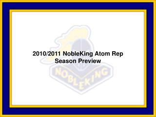 2010/2011 NobleKing Atom Rep Season Preview