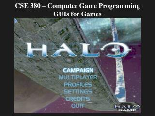 CSE 380 – Computer Game Programming GUIs for Games