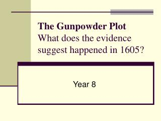 The Gunpowder Plot   What does the evidence suggest happened in 1605?