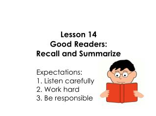 Lesson 14 Good Readers: Recall and Summarize  					Expectations: 					1. Listen carefully