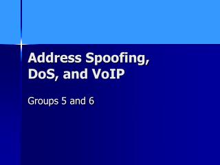 Address Spoofing,  DoS, and VoIP