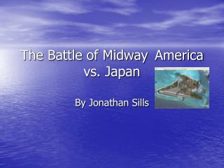 The Battle of Midway	America vs. Japan