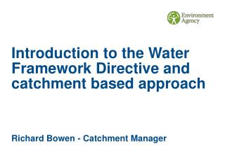 Introduction to the Water Framework Directive and catchment based approach