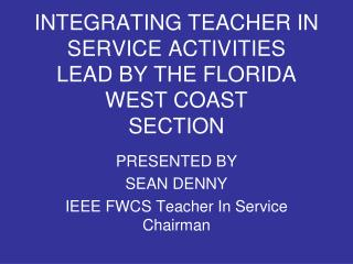 INTEGRATING TEACHER IN SERVICE ACTIVITIES LEAD BY THE FLORIDA WEST COAST SECTION