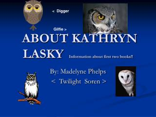 ABOUT KATHRYN LASKY  Information about first two books!!