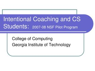 Intentional Coaching and CS Students:  2007-08 NSF Pilot Program