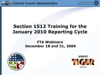 Section 1512 Training for the January 2010 Reporting Cycle FTA Webinars  December 18 and 21, 2009