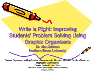 Write is Right: Improving Students' Problem Solving Using Graphic Organizers Dr. Alan Zollman Northern Illinois Universi