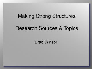Making Strong Structures Research Sources & Topics